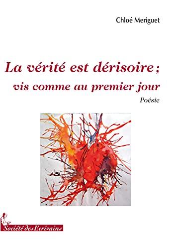 9782748033373: La Verite Est Derisoire : Vis Comme au Premier Jour