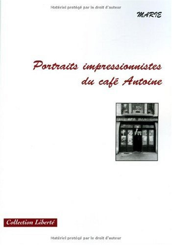 Portraits Impressionnistes du Cafe Antoine (French Edition) (2748043545) by [???]