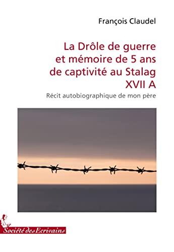 9782748045253: LA DROLE DE GUERRE ET MEMOIRE DE 5 ANS DE CAPTIVITE AU STALAG XVII A