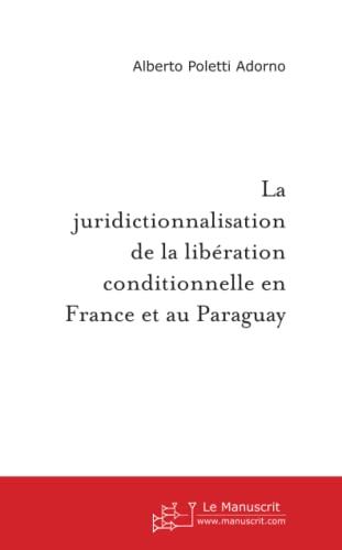 9782748149463: La juridictionnalisation de la lib�ration conditionnelle en France et au Paraguay