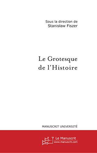 9782748158502: Le grotesque de l'Histoire: Avatars en Europe centrale et orientale au Xxe siècle (French Edition)