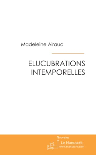 9782748172744: Elucubrations Intemporelles (French Edition)