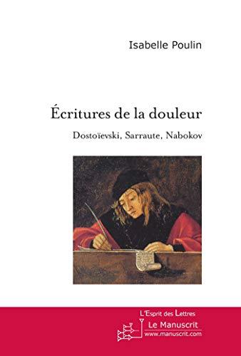 9782748182989: Ecritures de la douleur. Dostoïevski, Sarraute, Nabokov: Essai sur l'usage de la fiction (French Edition)