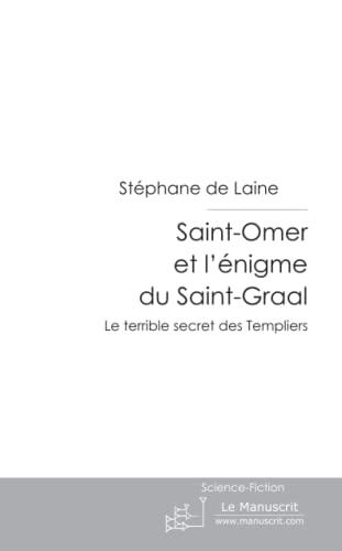 9782748186246: Saint-Omer et l'énigme du Saint-Graal: Le Terrible Secret des Templiers