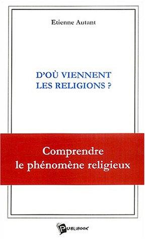 9782748302257: D'où viennent les religions ? : Comprendre le phénomène religieux