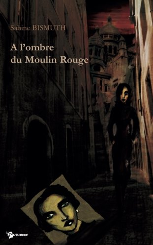 9782748305821: A l'ombre du Moulin Rouge (French Edition)