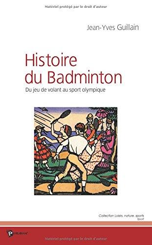 9782748316032: L'Histoire du badminton : Du jeu de volant au sport olympique