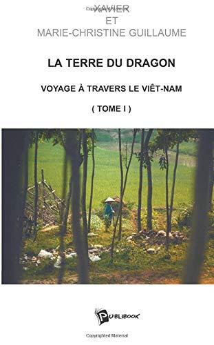 9782748324501: La Terre du Dragon, tome 1 : Guide culturel et touristique du Vietnam