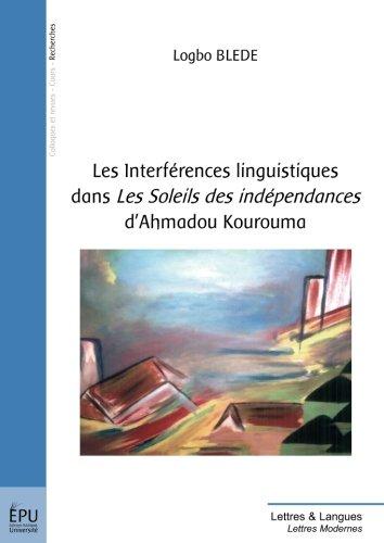 9782748332179: Les Interférences linguistiques dans les soleils des indépendances d'Ahmadou Kourouma (French Edition)