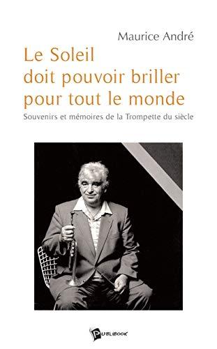 9782748335095: Le Soleil doit pouvoir briller pour tout le monde (Maurice André) (French Edition)