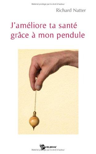 9782748337167: J'Ameliore Ta Sante Grace a Mon Pendule