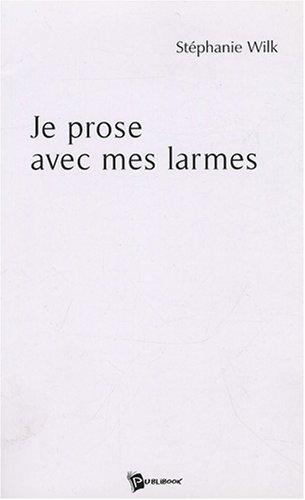9782748337471: Je prose avec mes larmes (French Edition)