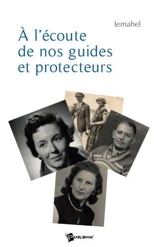 9782748338454: A l Ecoute de Nos Guides et Protecteurs