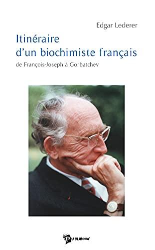 9782748339123: Itinéraire d'un biochimiste français : De François-Joseph à Gorbatchev