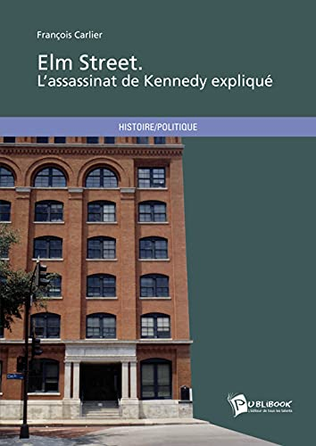Elm Street : L'assassinat de Kennedy expliqué: CARLIER ( François )