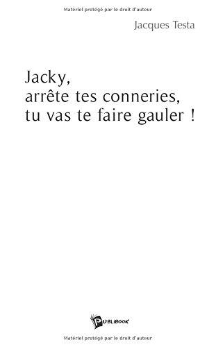 9782748342765: Jacky, Arrete Tes Conneries, Tu Vas Te Faire Gauler !