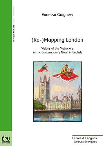 9782748343427: (Re-) Mapping London : Visions of the metropolis in the contemporary novel in english (Lettres & Langues)