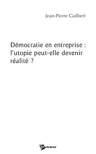 9782748344424: Democratie en Entreprise : l'Utopie Peut-Elle Devenir Realite ?