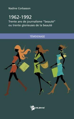 9782748349054: 1962-1992. Trente ans de journalisme beauté ou mes trente glorieuses de la beauté (French Edition)