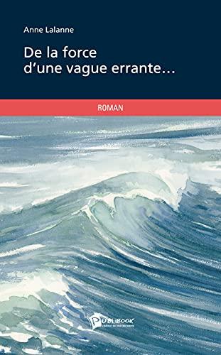 9782748354812: De la force d'une vague errante