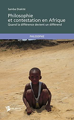 Philosophie et contestation en Afrique - Quand la différence devient un différend: ...