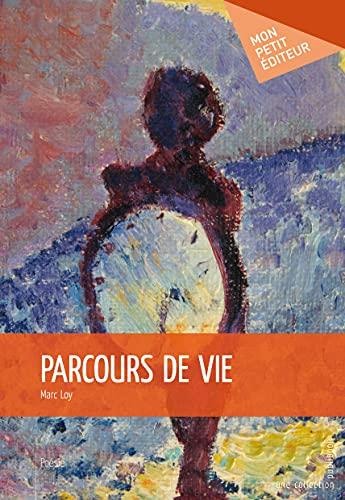 Parcours de vie (French Edition) (274836421X) by Marc Loy