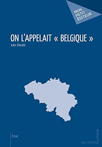 On l'appelait Belgique: Jules Gheude