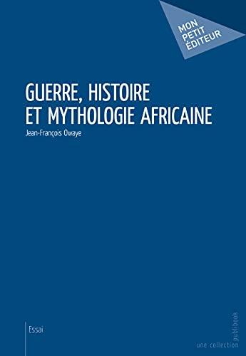 9782748376449: Guerre, histoire et mythologie africaine