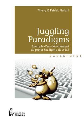 9782748379068: juggling paradigms ; exemple d'un déroulement de projet Six Sigma de a à z
