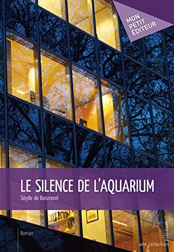 9782748379792: Le Silence de l'aquarium (French Edition)