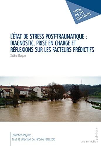 9782748390681: L'Etat de stress post-traumatique : diagnostic, prise en charge et réflexions sur les facteurs prédictifs (French Edition)