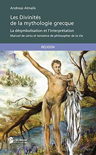 9782748392326: Les Divinités de la mythologie grecque - La désymbolisation et l'interprétation