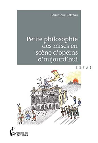 9782748395860: Petite philosophie des mises en scène d'opéras d'aujourd'hui