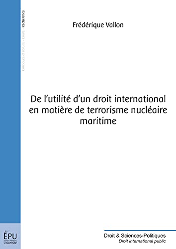 9782748396836: De l'utilité d'un droit international en matière de terrorisme nucléaire maritime