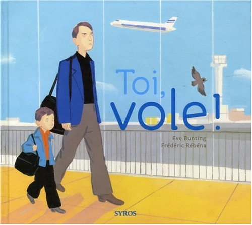 Toi, vole ! (French Edition) (2748503147) by Eve Bunting
