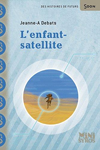 L'enfant-satellite: Jeanne-A Debats