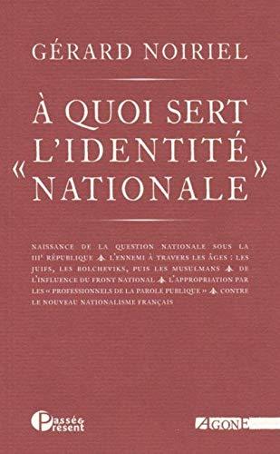 A quoi sert l'identité nationale: Noiriel, G�rard