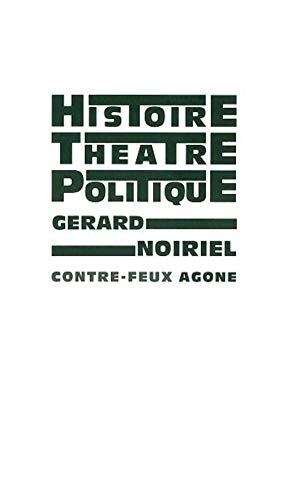 Histoire, théâtre & politique: Noiriel, G�rard