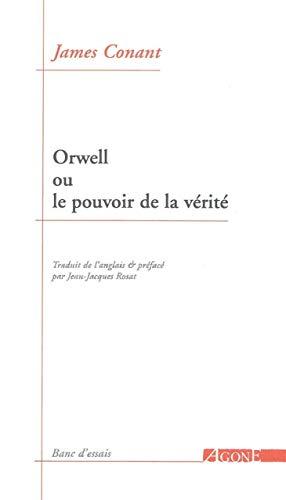 Orwell ou le pouvoir de la vérité: Conant, James