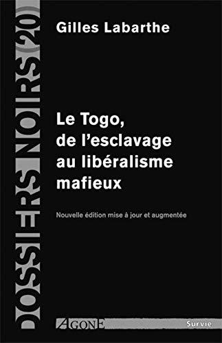 Togo, de l'esclavage au libéralisme mafieux [nouvelle édition]: Labarthe, Gilles