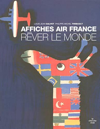 Rêver le Monde: Affiches Air France: Philippe-Michel Thibault