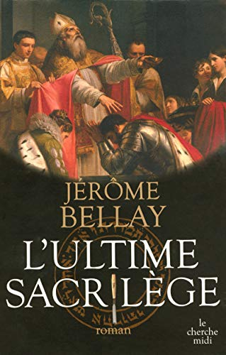 L'ultime sacrilège (French Edition): Jérôme Bellay