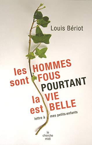 Les hommes sont fous. pourtant la vie: Louis Bériot
