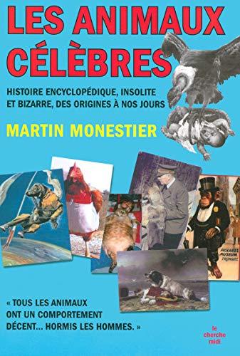9782749108056: Les animaux célèbres : Histoire encyclopédique insolite et bizarre des origines à nos jours