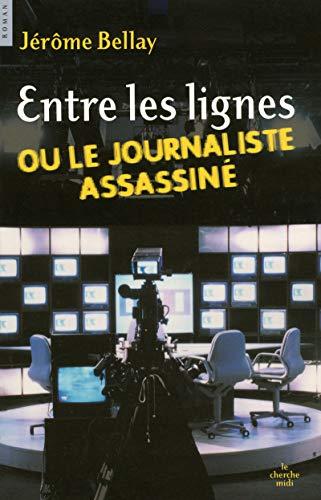 9782749108995: Entre les lignes ou le journaliste assassiné
