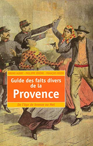 9782749109848: Guide des faits divers de la Provence : De l'âge de Bronze au Net