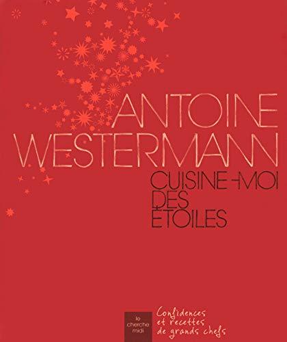 Cuisine-moi des étoiles: Antoine Westermann