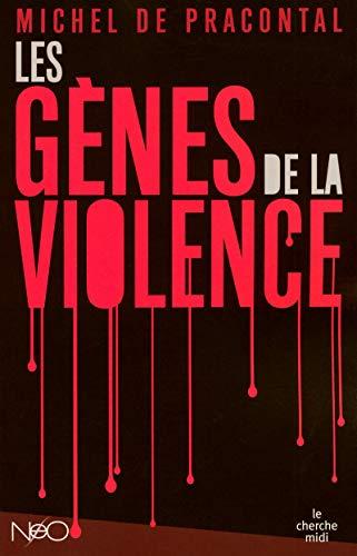 Les gènes de la violence: De Pracontal, Michel