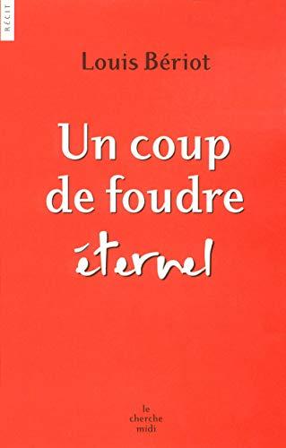 Un coup de foudre éternel (Récits): Louis Bériot