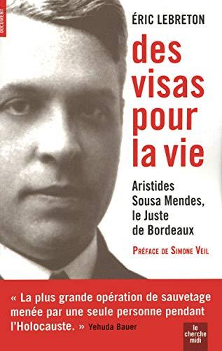 Des visas pour la vie - Aristides Sousa Mendes, le juste de Bordeaux: Lebreton, Eric